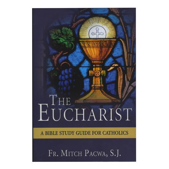 THE EUCHARIST - A BIBLE STUDY GUIDE FOR CATHOLICS