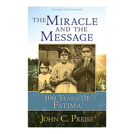 THE MIRACLE AND THE MESSAGE - 100 YEARS OF FATIMA
