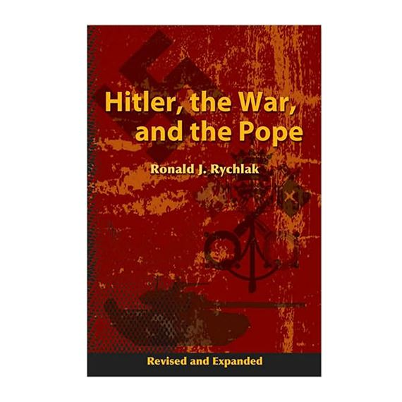 HITLER, THE WAR AND THE POPE - REVISED & EXPANDED