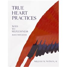 TRUE HEART PRACTICES: WAYS TO SELFLESSNESS (BLACK and WHITE EDITION)