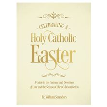 CELEBRATING A HOLY CATHOLIC EASTER