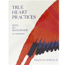 TRUE HEART PRACTICES: WAYS TO SELFLESSNESS (FULL COLOR EDITION)