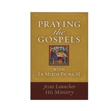 PRAYING THE GOSPELS - JESUS LAUNCHES HIS MINISTRY