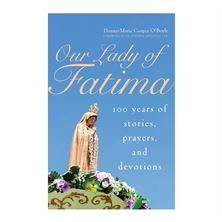 OUR LADY OF FATIMA: 100 YEARS OF STORIES, PRAYERS