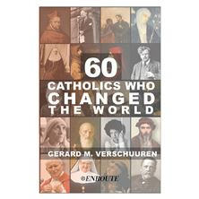 60 CATHOLICS WHO CHANGED THE WORLD