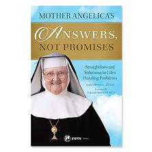 MOTHER ANGELICA'S ANSWERS NOT PROMISES