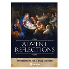 ADVENT REFLECTIONS - MEDITATIONS FOR A HOLY ADVENT