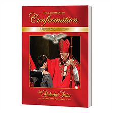THE SACRAMENT OF CONFIRMATION - DIDACHE SERIES