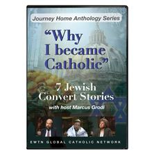 WHY I BECAME CATHOLIC: 7 JEWISH CONVERTS - DVD