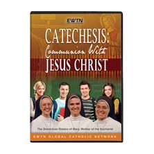 CATECHESIS: COMMUNION WITH JESUS CHRIST  DVD
