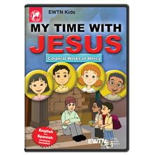 MY TIME WITH JESUS CORPORAL WORKS OF MERCY DVD