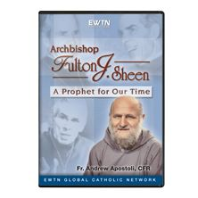 ARCHBISHOP FULTON J. SHEEN: PROPHET FOR OUR TIMES