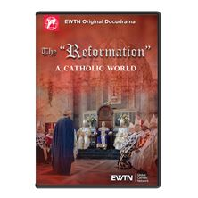 "THE ""REFORMATION"" - A CATHOLIC WORLD DVD"