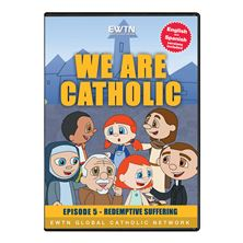 WE ARE CATHOLIC - REDEMPTIVE SUFFERING - DVD