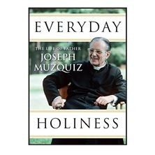 EVERYDAY HOLINESS - THE LIFE OF FR. JOSEPH MUZQUIZ