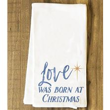 LOVE WAS BORN AT CHRISTMAS - TEA TOWEL