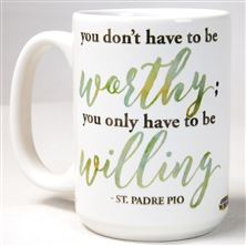 YOU DON'T HAVE TO - ST. PADRE PIO QUOTE MUG
