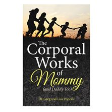 THE CORPORAL WORKS OF MOMMY (AND DADDY TOO)