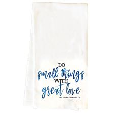 DO SMALL THINGS  - TEA TOWEL
